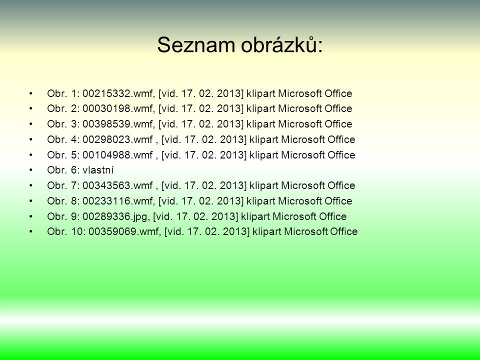 Seznam obrázků: Obr. 1: 00215332.wmf, [vid. 17. 02. 2013] klipart Microsoft Office.